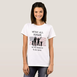 We all Deserve to be here Immigration  Shirt