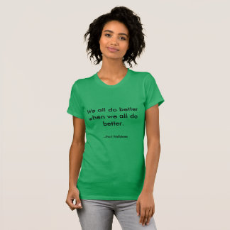 """""""We All Do Better"""" Paul Wellstone quote t-shirt"""