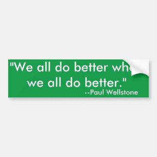 """""""We All Do Better When We All Do Better"""" Sticker Bumper Sticker"""