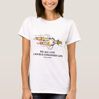 We All Live A Double-Stranded Life (DNA Humor) T-Shirt