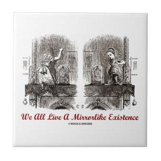 We All Live A Mirrorlike Existence (Wonderland) Tile