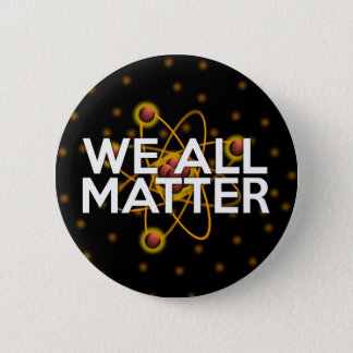 WE ALL MATTER 2 INCH ROUND BUTTON