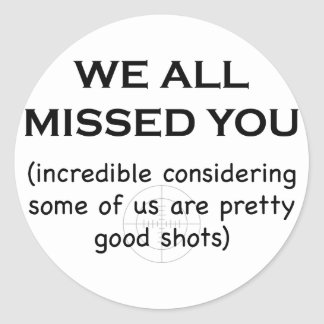 We all missed you classic round sticker