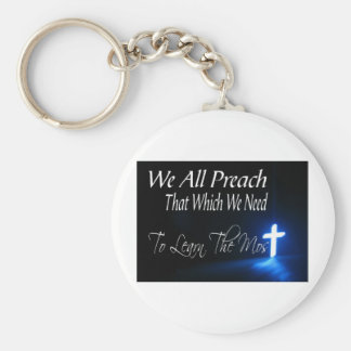 We All Preach That Which We Need To Learn Most Basic Round Button Keychain
