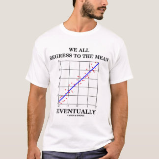We All Regress To The Mean Eventually T-Shirt
