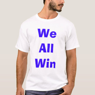 We All Win T-Shirt