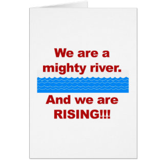 We Are a Mighty River and We Are Rising Card