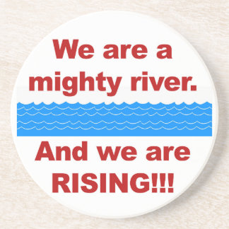 We Are a Mighty River and We Are Rising Coaster