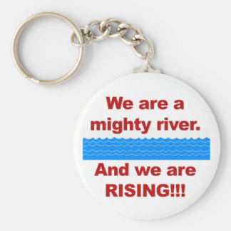 We Are a Mighty River and We Are Rising Keychain