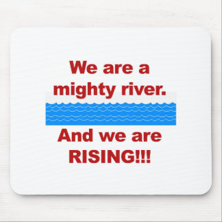 We Are a Mighty River and We Are Rising Mouse Pad