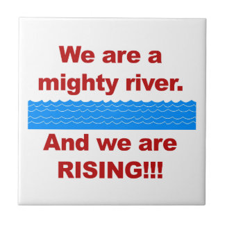 We Are a Mighty River and We Are Rising Tile