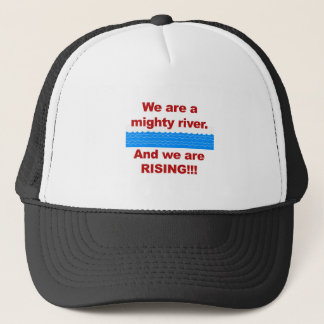 We Are a Mighty River and We Are Rising Trucker Hat