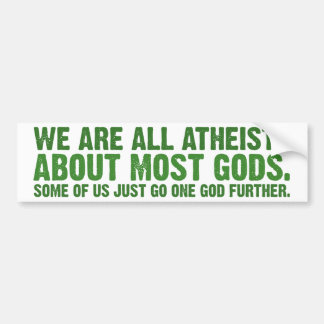 We are all atheists about most gods bumper sticker