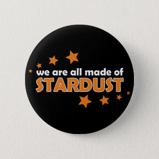 We Are All Made Of Stardust 2 Inch Round Button