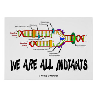 We Are All Mutants (DNA Replication) Poster
