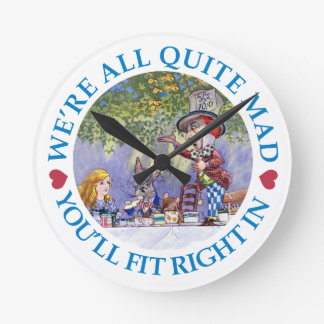We Are All Quite Mad, You'll Fit Right In! Round Clock