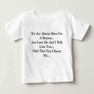We Are Always Born For A Reason...Just Love Me ... Baby T-Shirt