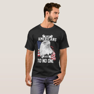 We Are Americans | We Bow To No One T-Shirt
