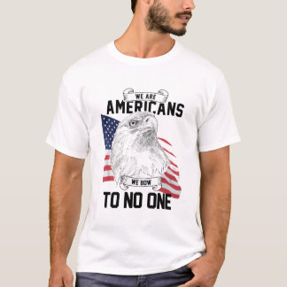 We Are Americans   We Bow To No One T-Shirt