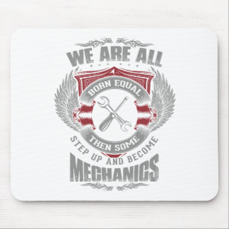 We are born equal but some become Mechanics Mouse Pad