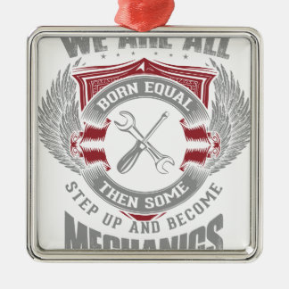 We are born equal but some become Mechanics Silver-Colored Square Ornament