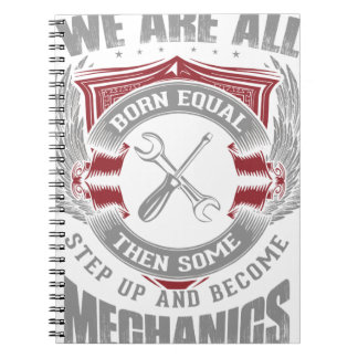 We are born equal but some become Mechanics Spiral Notebook