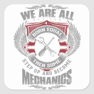 We are born equal but some become Mechanics Square Sticker