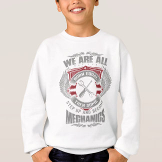 We are born equal but some become Mechanics Sweatshirt