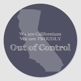 We are Californians We are proudly out of control Round Sticker