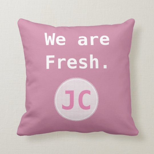 We are Fresh Affirmation Inspiration Monogram Throw Pillow