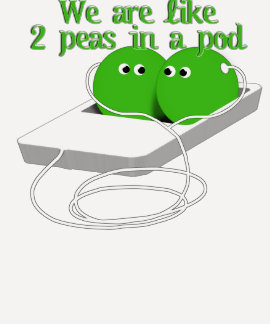 We are Like Two Peas in a Pod Tshirts
