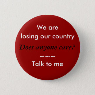 We are losing our country 2 inch round button