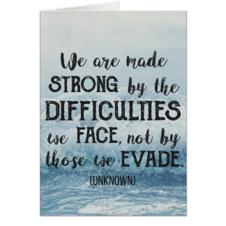 We are made strong by the difficulties we face... card