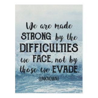 We are made strong by the difficulties we face... postcard