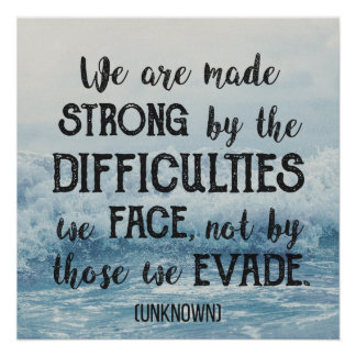 We are made strong by the difficulties we face... poster
