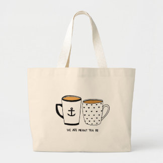 We are Meant Tea Be Large Tote Bag