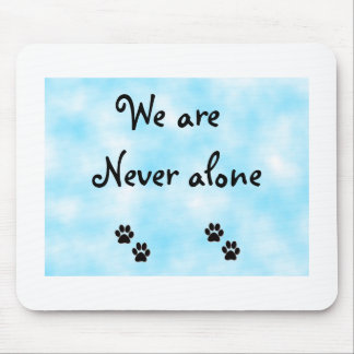 We are never alone-mousepad mouse pad