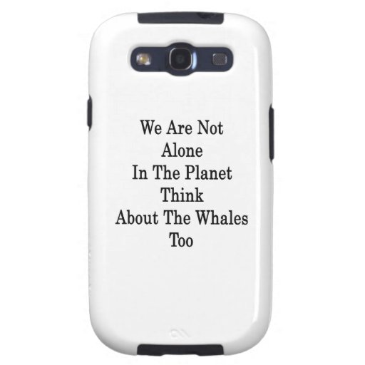 We Are Not Alone In The Planet Think About The Wha Samsung Galaxy S3 Cover