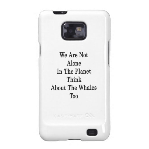We Are Not Alone In The Planet Think About The Wha Samsung Galaxy S Case