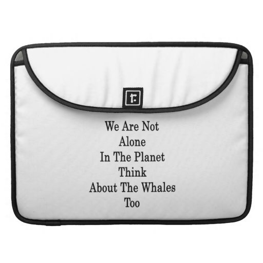 We Are Not Alone In The Planet Think About The Wha MacBook Pro Sleeves