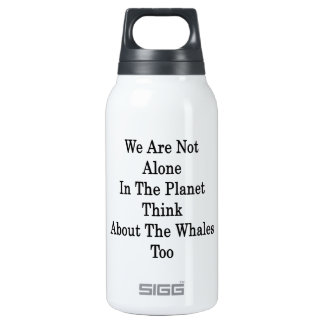 We Are Not Alone In The Planet Think About The Wha SIGG Thermo 0.3L Insulated Bottle