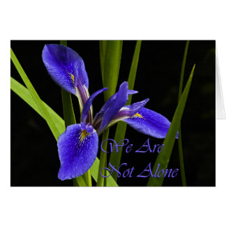 We Are Not Alone Iris Greeting Card