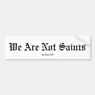 We Are Not Saints Bumper Sticker