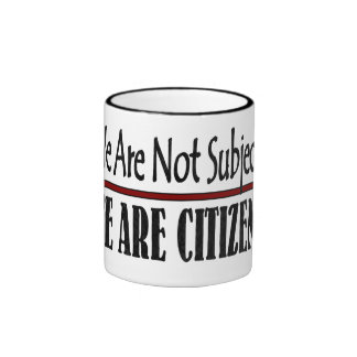 We Are Not Subjects We Are Citizens Ringer Coffee Mug