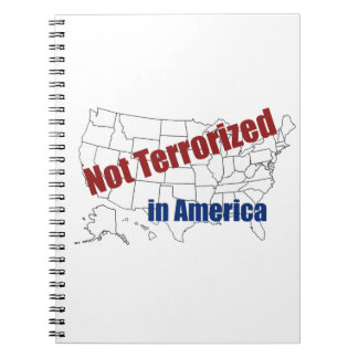 We are Not Terrorized in America Spiral Notebooks