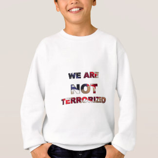 We Are Not Terrorized in America Sweatshirt