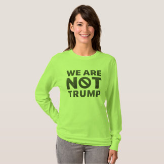 """We Are Not Trump"" Women's Basic Long Sleeve Tee"