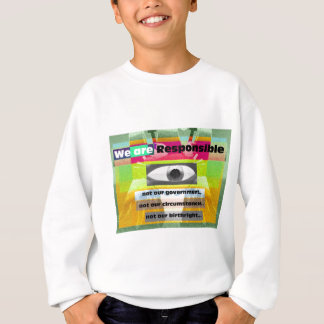 We are responsible not our circumstances sweatshirt