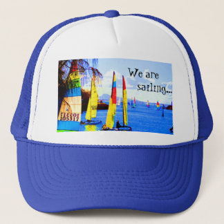 We are, sailing... trucker hat