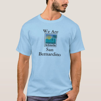 We Are San Bernardino T-Shirt